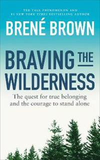 Braving the wilderness - the quest for true belonging and the courage to st