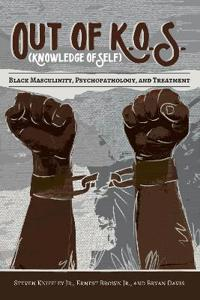 Out of K.O.S. (Knowledge of Self): Black Masculinity, Psychopathology, and Treatment
