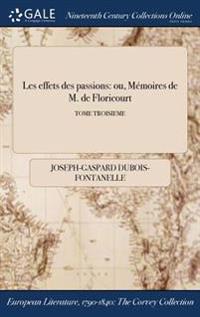 Les Effets Des Passions: Ou, Memoires de M. de Floricourt; Tome Troisieme