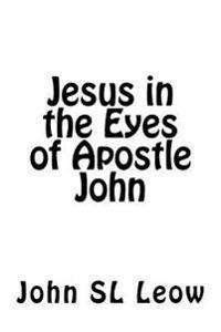 Jesus in the Eyes of Apostle John