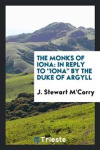 The Monks of Iona: In Reply to Iona by the Duke of Argyll