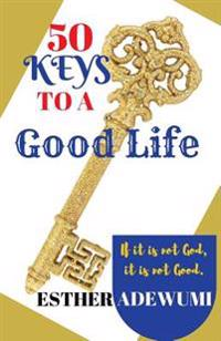50 Keys to a Good Life: If It Is Not God, It Is Not Good