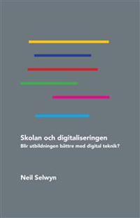 Skolan och digitaliseringen : blir utbildningen bättre med digital teknik?