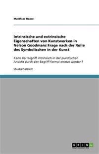Intrinsische Und Extrinsische Eigenschaften Von Kunstwerken in Nelson Goodmans Frage Nach Der Rolle Des Symbolischen in Der Kunst