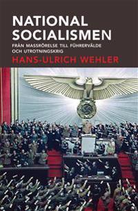Nationalsocialismen : från massrörelse till Führervälde och utrotningskrig