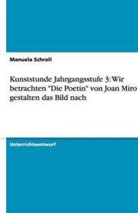 Kunststunde Jahrgangsstufe 3: Wir Betrachten -Die Poetin- Von Joan Miro Und Gestalten Das Bild Nach