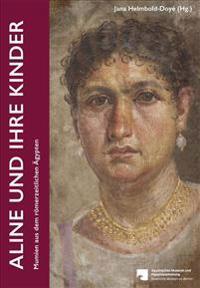Aline Und Ihre Kinder: Mumien Aus Dem Romerzeitlichen Agypten