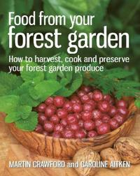 Food from your forest garden - how to harvest, cook and preserve your fores