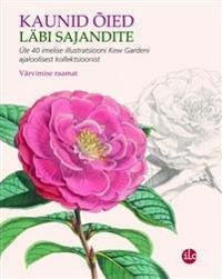 Kaunid õied läbi sajandite. üle 40 imelise illustratsiooni knew gardeni kollektsioonist