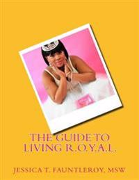 The Guide to Living R.O.Y.A.L.