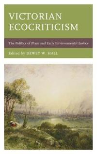 Victorian Ecocriticism: The Politics of Place and Early Environmental Justice