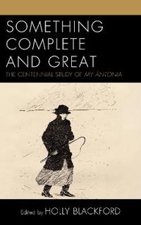Something Complete and Great: The Centennial Study of My Ántonia