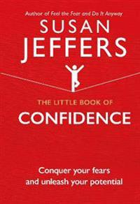 Little book of confidence - conquer your fears and unleash your potential