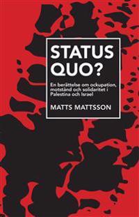 Status Quo? : en berättelse om ockupation, motstånd och solidaritet i Palestina och Israel