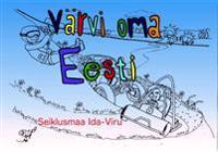 Värvi oma eesti. seiklusmaa ida-viru