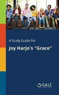 A Study Guide for Joy Harjo's Grace