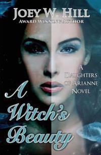 A Witch's Beauty: A Daughters of Arianne Series Novel
