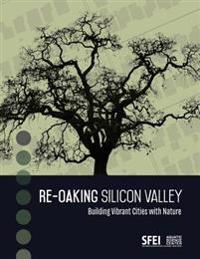 Re-Oaking Silicon Valley: Building Vibrant Cities with Nature