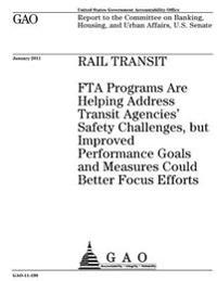 Rail Transit: Fta Programs Are Helping Address Transit Agencies Safety Challenges, But Improved Performance Goals and Measures Could