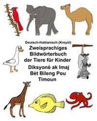 Deutsch-Haitianisch (Kreyol) Zweisprachiges Bildworterbuch Der Tiere Fur Kinder Diksyone AK Imaj Bet Bileng Pou Timoun