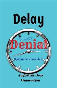 Delay Is Not Denial: God Is Never Late