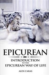 Epicurean: Introduction to the Epicurean Way of Life