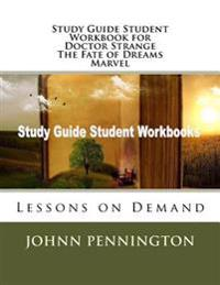 Study Guide Student Workbook for Doctor Strange the Fate of Dreams Marvel: Lessons on Demand