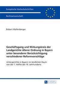 Geschaeftsgang Und Wirkungskreis Der Landgerichte Aelterer Ordnung in Bayern Unter Besonderer Beruecksichtigung Verschiedener Reformvorschlaege: Unter