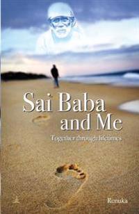 Sai Baba and Me: Together Through Lifetimes