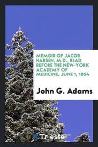 Memoir of Jacob Harsen, M.D., Read Before the New-York Academy of Medicine, June 1, 1864