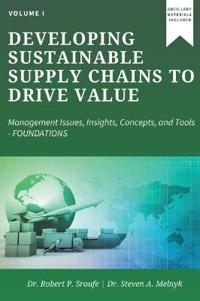Developing Sustainable Supply Chains to Drive Value, Volume I: Management Issues, Insights, Concepts, and Tools- Foundations