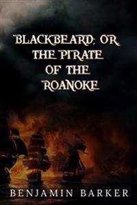 Blackbeard, Or, the Pirate of the Roanoke