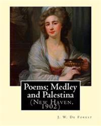 Poems; Medley and Palestina (New Haven, 1902). by: J. W. de Forest: John William de Forest (May 31, 1826 - July 17, 1906) Was an American Soldier and