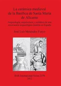 La Ceramica Medieval De La Basilica De Santa Maria De Alicante / the Ceramica Medieval Basilica of Santa Maria De Alicante