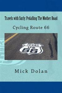Travels with Surly: Pedalling the Mother Road: Solo, Unsupported Cycle of Route 66