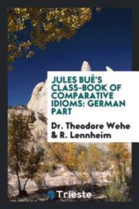 Jules Bue's Class-Book of Comparative Idioms: German Part