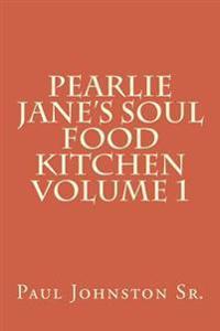 Pearlie Jane's Soul Food Kitchen Volume 1