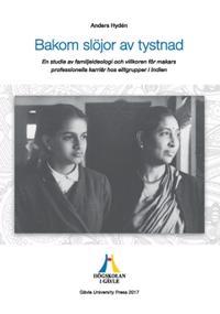 Bakom slöjor av tystnad : en studie av familjeideologi och villkoren för makars professionella karriär hos elitgrupper i Indien