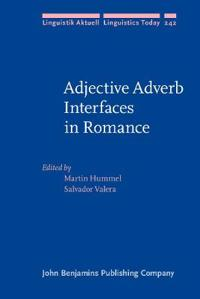 Adjective Adverb Interfaces in Romance