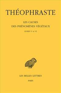 Theophraste, Les Causes Des Phenomenes Vegetaux. Tome III: Livre V Et VI