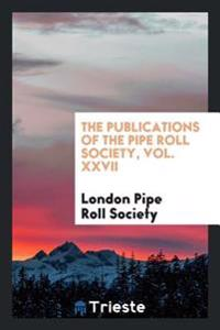 The Publications of the Pipe Roll Society, Vol. XXVII