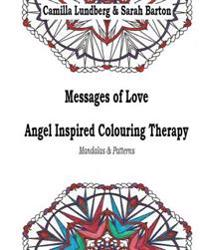 Messages of Love Angel Inspired Colouring Therapy: Mandalas & Patterns