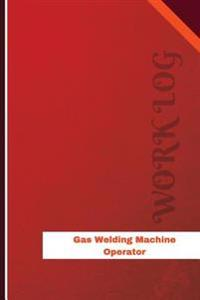Gas Welding Machine Operator Work Log: Work Journal, Work Diary, Log - 126 Pages, 6 X 9 Inches