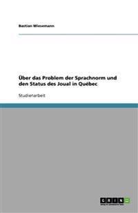 UEBer Das Problem Der Sprachnorm Und Den Status Des Joual in Quebec