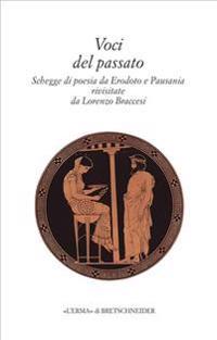 Voci del Passato: Schegge Di Poesia Da Erodoto E Pausania Rivisitate Da Lorenzo Braccesi