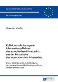 Kollisionsrechtsbezogene Informationspflichten Des Europaeischen Privatrechts Aus Der Perspektive Des Internationalen Privatrechts: Unter Besonderer B