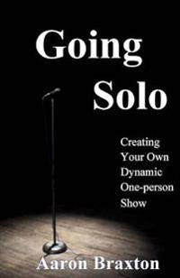 Going Solo: Creating Your Own Dynamic One-Person Show