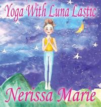 Yoga with Luna Lastic (Inspirational Yoga for Kids, Toddler Books, Kids Books, Kindergarten Books, Baby Books, Kids Book, Yoga Books for Kids, Ages 2-8, Kids Books, Yoga Books for Kids, Kids Books)