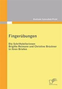 Fingerubungen - Die Schriftstellerinnen Brigitte Reimann Und Christine Bruckner in Ihren Briefen