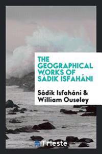 The Geographical Works of Sadik Isfahani